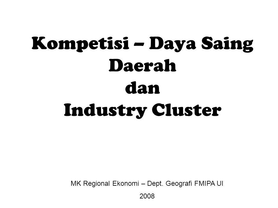 Kompetisi – Daya Saing Daerah dan Industry Cluster MK Regional Ekonomi – Dept.