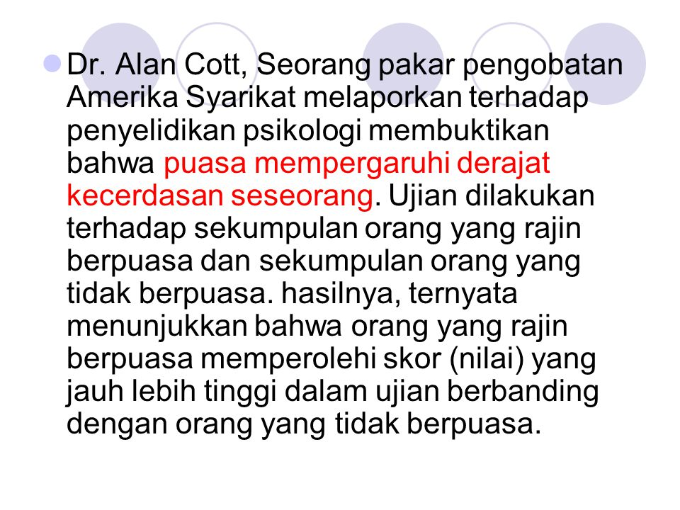 Dr. Alan Cott, Seorang pakar pengobatan Amerika Syarikat melaporkan terhadap penyelidikan psikologi membuktikan bahwa puasa mempergaruhi derajat kecer