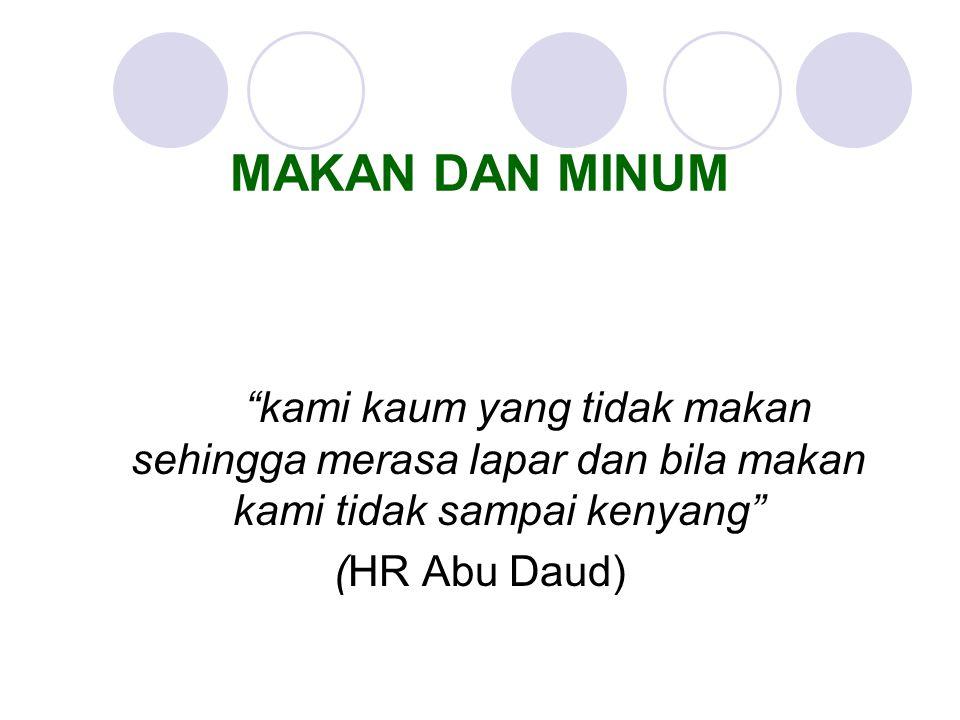 "MAKAN DAN MINUM ""kami kaum yang tidak makan sehingga merasa lapar dan bila makan kami tidak sampai kenyang"" (HR Abu Daud)"