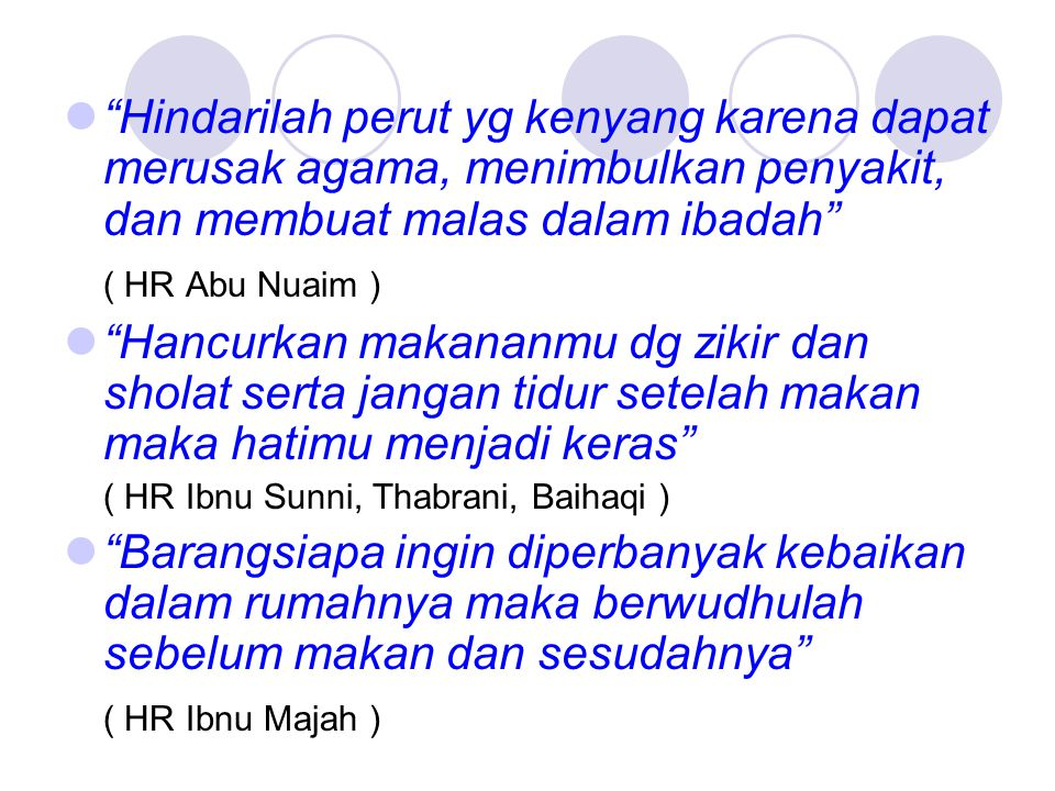"""""""Hindarilah perut yg kenyang karena dapat merusak agama, menimbulkan penyakit, dan membuat malas dalam ibadah"""" ( HR Abu Nuaim ) """"Hancurkan makananmu d"""