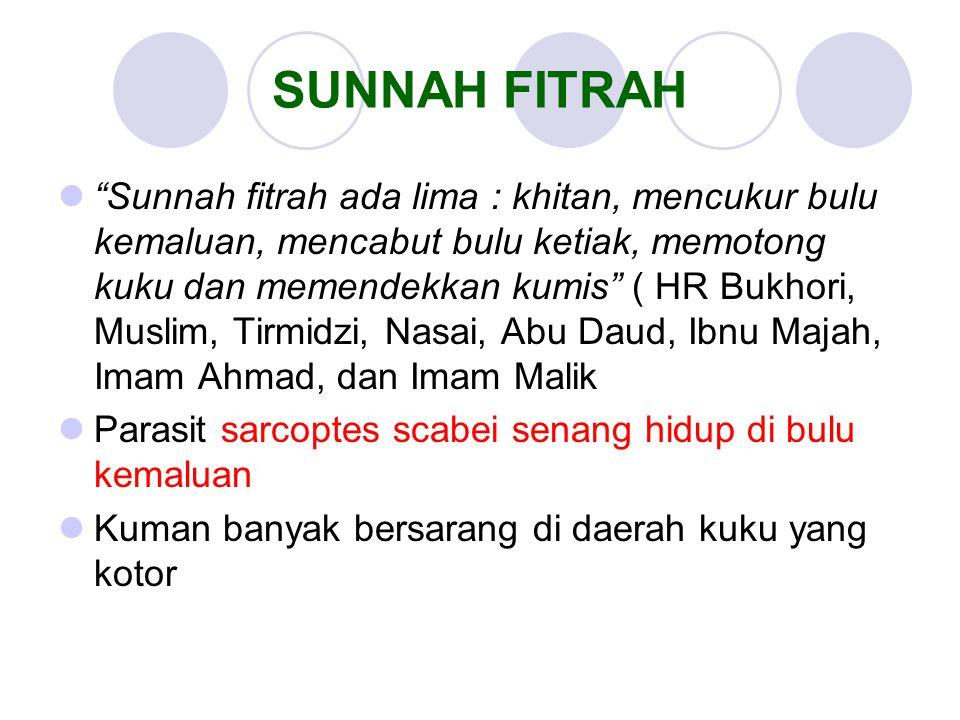 """SUNNAH FITRAH """"Sunnah fitrah ada lima : khitan, mencukur bulu kemaluan, mencabut bulu ketiak, memotong kuku dan memendekkan kumis"""" ( HR Bukhori, Musli"""