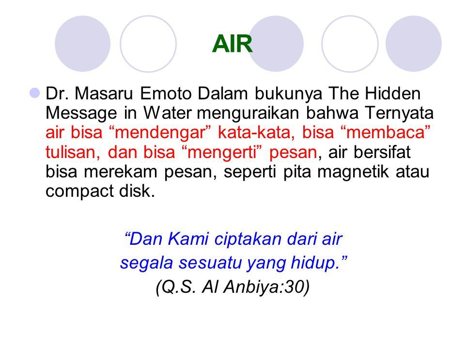 """AIR Dr. Masaru Emoto Dalam bukunya The Hidden Message in Water menguraikan bahwa Ternyata air bisa """"mendengar"""" kata-kata, bisa """"membaca"""" tulisan, dan"""