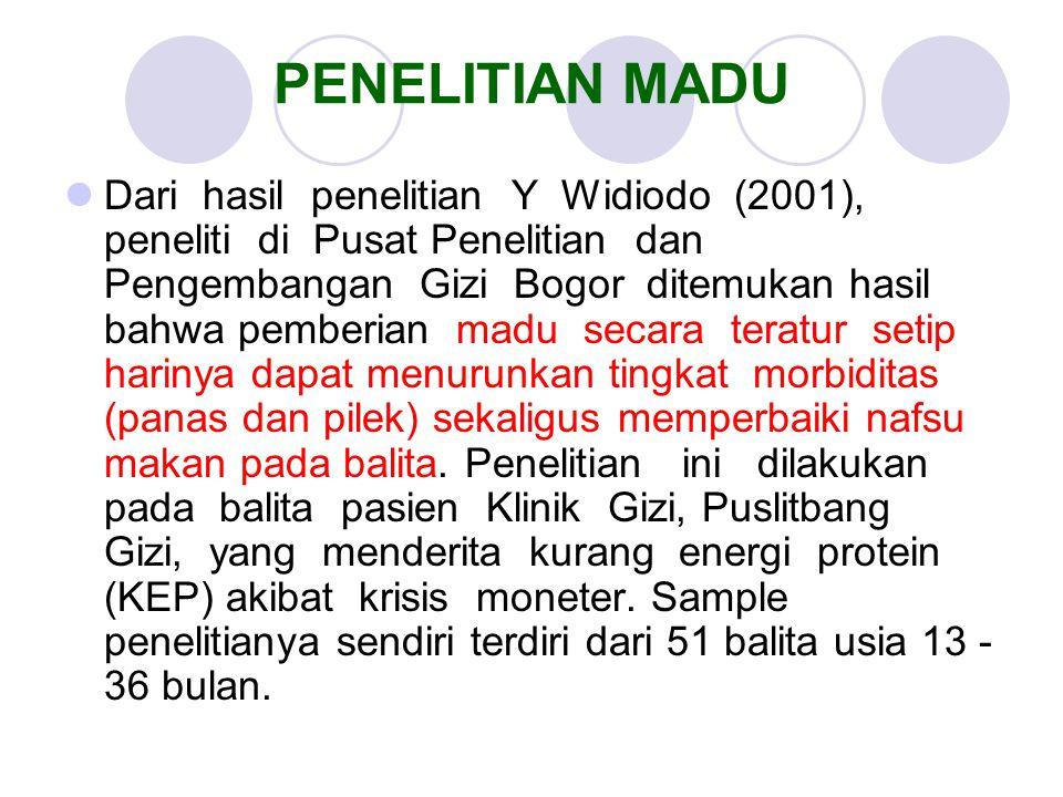 PENELITIAN MADU Dari hasil penelitian Y Widiodo (2001), peneliti di Pusat Penelitian dan Pengembangan Gizi Bogor ditemukan hasil bahwa pemberian madu