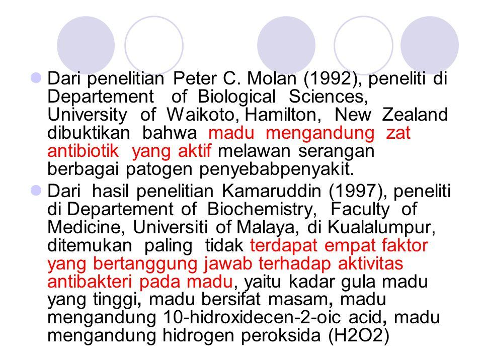 Dari penelitian Peter C. Molan (1992), peneliti di Departement of Biological Sciences, University of Waikoto, Hamilton, New Zealand dibuktikan bahwa m