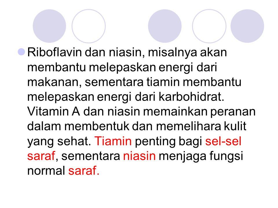 Riboflavin dan niasin, misalnya akan membantu melepaskan energi dari makanan, sementara tiamin membantu melepaskan energi dari karbohidrat. Vitamin A