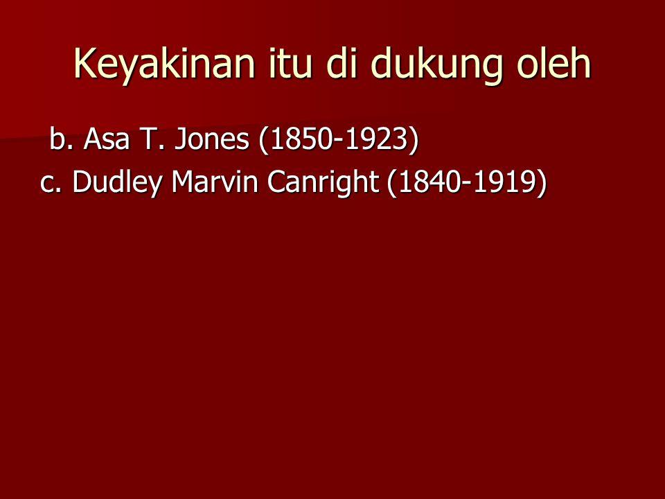 Keyakinan itu di dukung oleh b.Asa T. Jones (1850-1923) b.