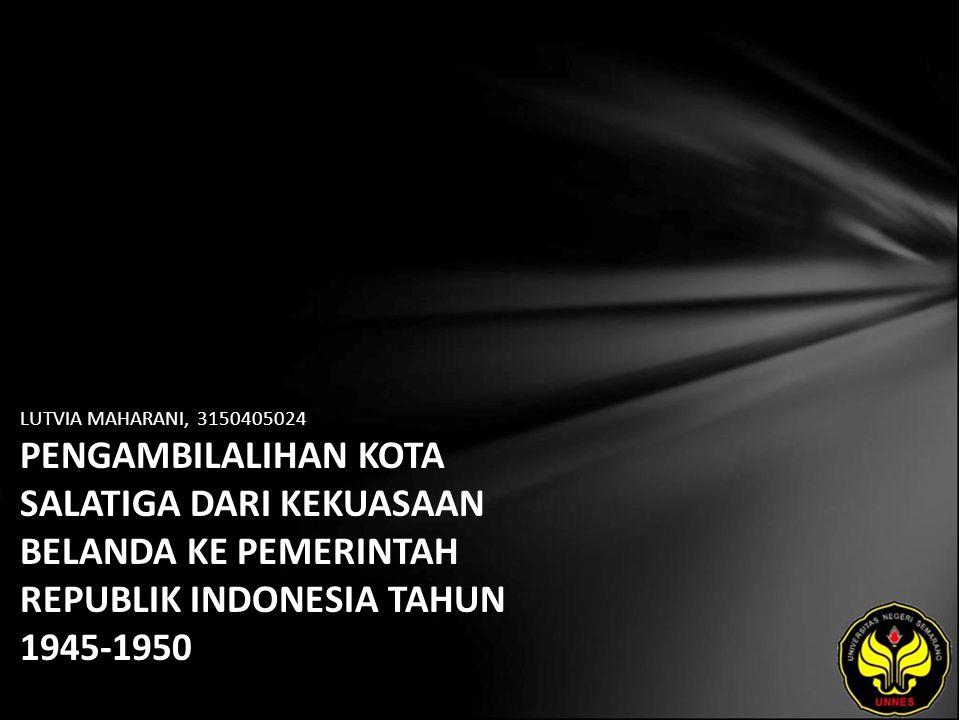LUTVIA MAHARANI, 3150405024 PENGAMBILALIHAN KOTA SALATIGA DARI KEKUASAAN BELANDA KE PEMERINTAH REPUBLIK INDONESIA TAHUN 1945-1950