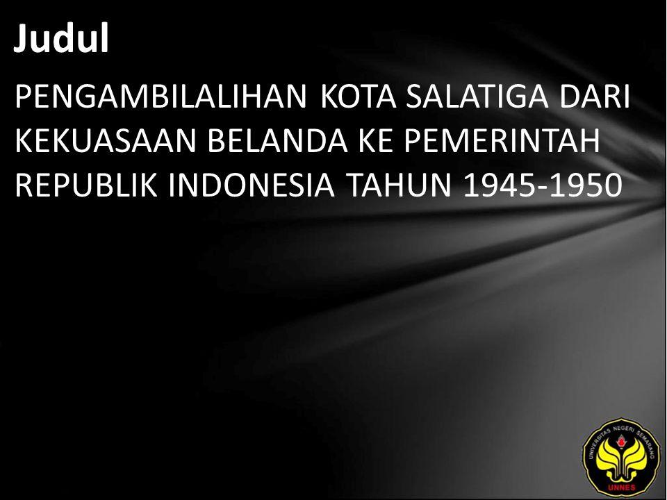 Judul PENGAMBILALIHAN KOTA SALATIGA DARI KEKUASAAN BELANDA KE PEMERINTAH REPUBLIK INDONESIA TAHUN 1945-1950