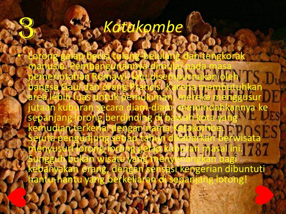 Katakombe Lorong gelap berisi tulang-belulang dan tengkorak manusia. Pembangunannya dimulai pada masa pemerintahan Romawi, lalu disempurnakan oleh ban