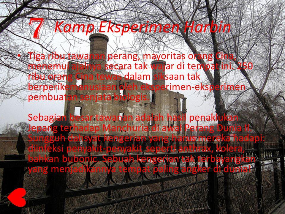 Kamp Eksperimen Harbin Tiga ribu tawanan perang, mayoritas orang Cina, menemui ajalnya secara tak wajar di tempat ini. 250 ribu orang Cina tewas dalam