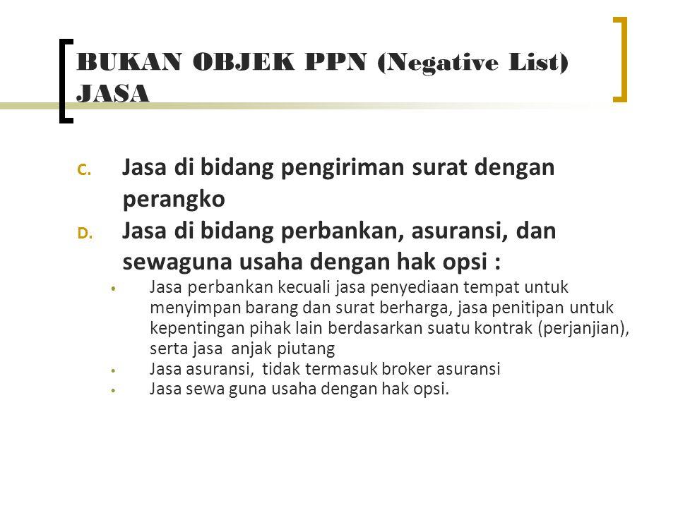 BUKAN OBJEK PPN (Negative List) JASA C. Jasa di bidang pengiriman surat dengan perangko D. Jasa di bidang perbankan, asuransi, dan sewaguna usaha deng