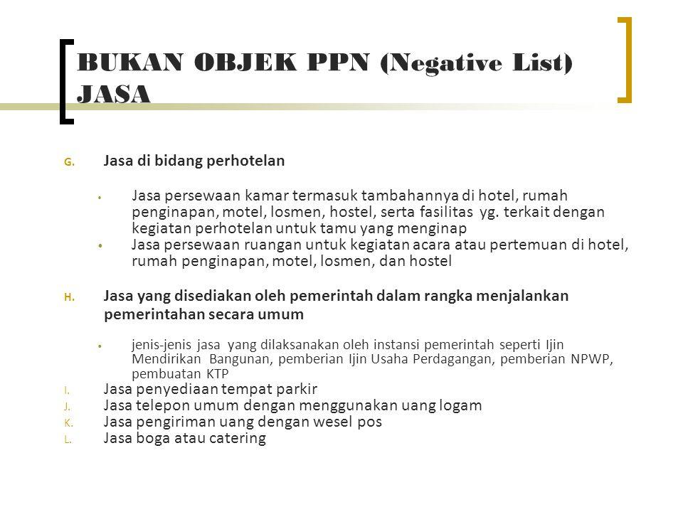 BUKAN OBJEK PPN (Negative List) JASA G. Jasa di bidang perhotelan Jasa persewaan kamar termasuk tambahannya di hotel, rumah penginapan, motel, losmen,