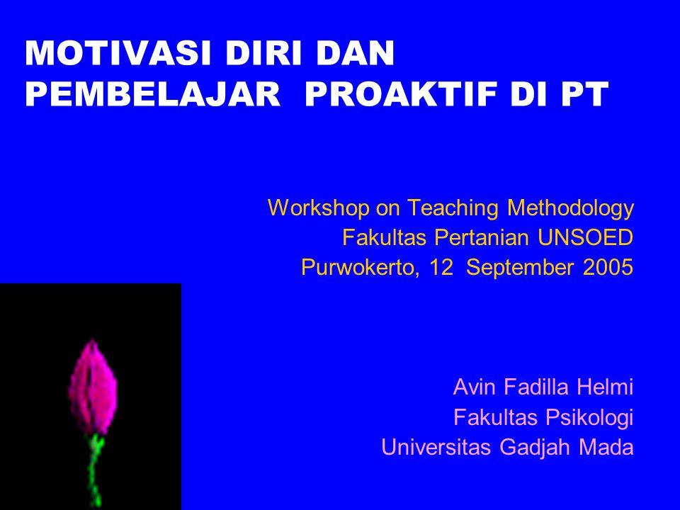 MOTIVASI DIRI DAN PEMBELAJAR PROAKTIF DI PT Workshop on Teaching Methodology Fakultas Pertanian UNSOED Purwokerto, 12 September 2005 Avin Fadilla Helm