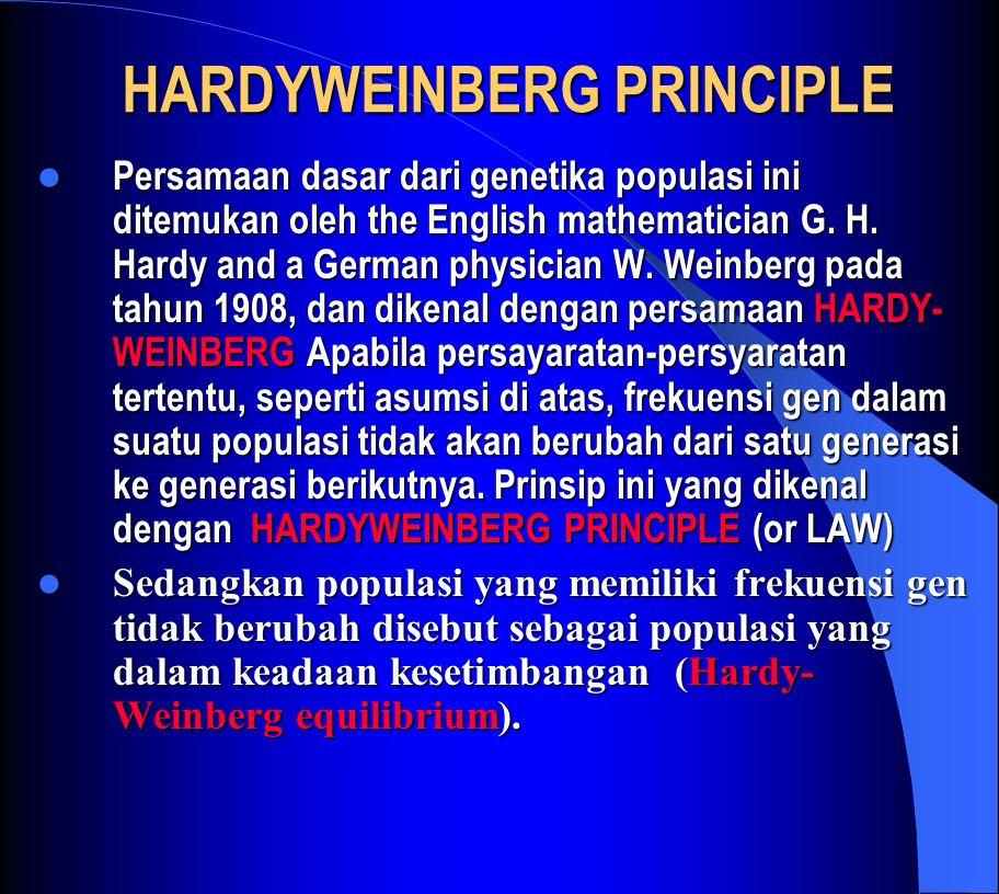 HARDYWEINBERG PRINCIPLE HARDYWEINBERG PRINCIPLE Persamaan dasar dari genetika populasi ini ditemukan oleh the English mathematician G.