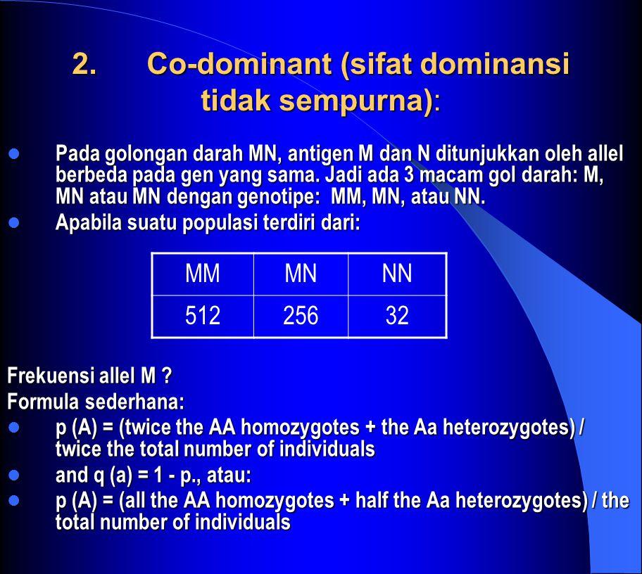 2. Co-dominant (sifat dominansi tidak sempurna): Pada golongan darah MN, antigen M dan N ditunjukkan oleh allel berbeda pada gen yang sama. Jadi ada 3