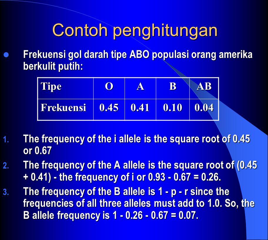 Contoh penghitungan Frekuensi gol darah tipe ABO populasi orang amerika berkulit putih: Frekuensi gol darah tipe ABO populasi orang amerika berkulit putih: 1.