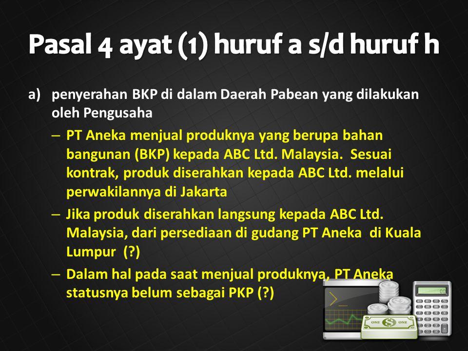 a)penyerahan BKP di dalam Daerah Pabean yang dilakukan oleh Pengusaha – PT Aneka menjual produknya yang berupa bahan bangunan (BKP) kepada ABC Ltd.