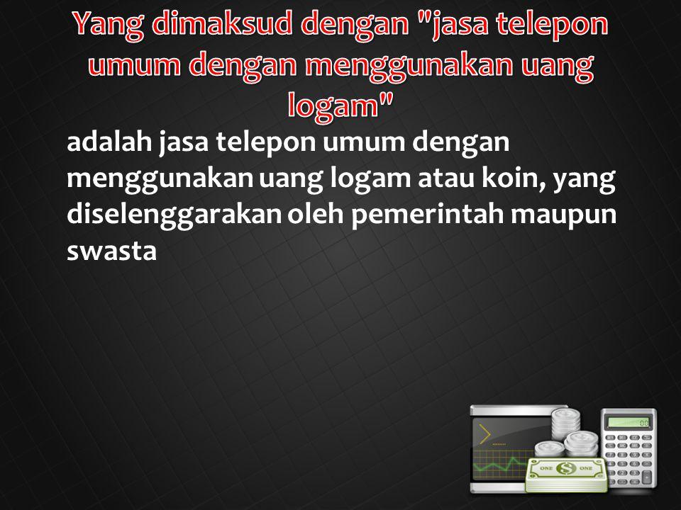 adalah jasa telepon umum dengan menggunakan uang logam atau koin, yang diselenggarakan oleh pemerintah maupun swasta