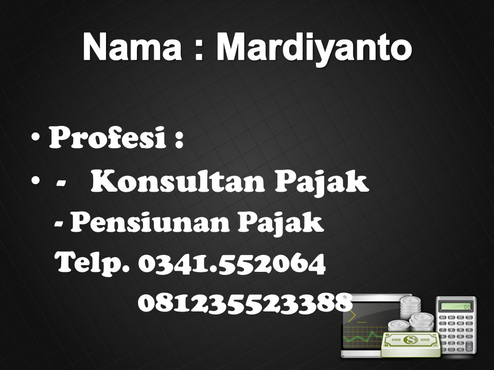 Profesi : - Konsultan Pajak -Pensiunan Pajak Telp. 0341.552064 081235523388