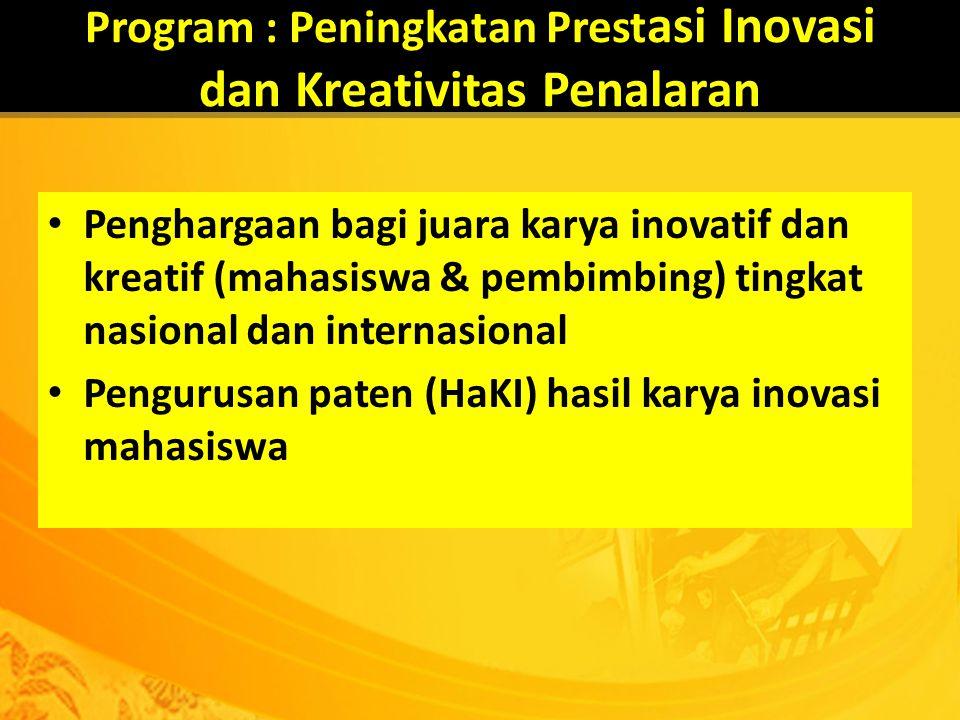 Program : Peningkatan Prest asi Inovasi dan Kreativitas Penalaran Penghargaan bagi juara karya inovatif dan kreatif (mahasiswa & pembimbing) tingkat n
