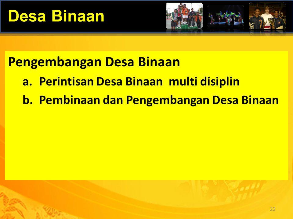 22 Pengembangan Desa Binaan a.Perintisan Desa Binaan multi disiplin b.Pembinaan dan Pengembangan Desa Binaan Desa Binaan
