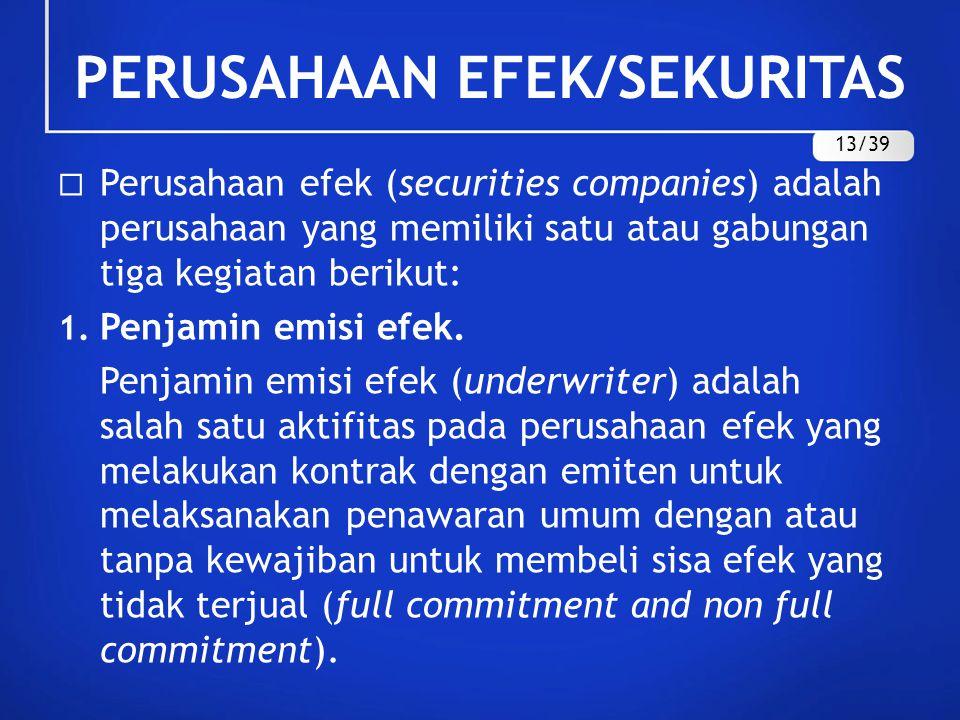  Perusahaan efek (securities companies) adalah perusahaan yang memiliki satu atau gabungan tiga kegiatan berikut: 1. Penjamin emisi efek. Penjamin em