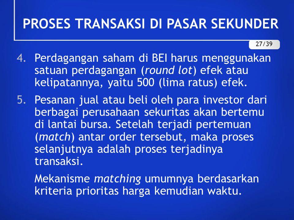4.Perdagangan saham di BEI harus menggunakan satuan perdagangan (round lot) efek atau kelipatannya, yaitu 500 (lima ratus) efek. 5.Pesanan jual atau b