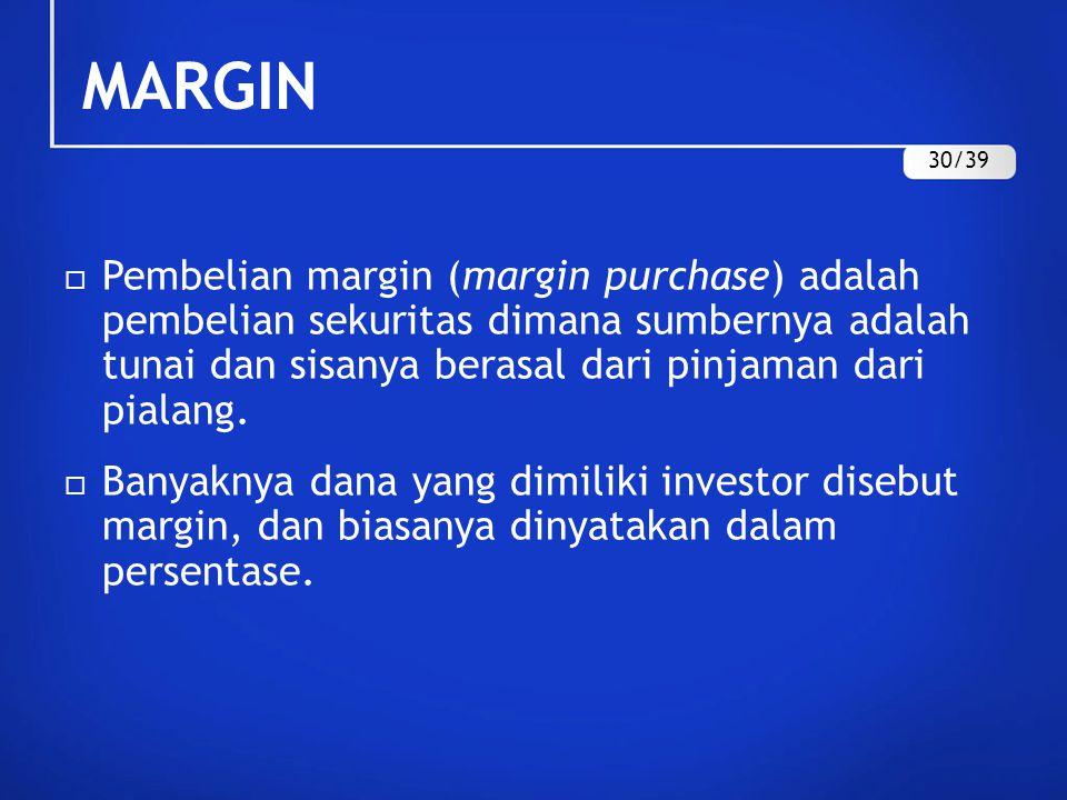 MARGIN  Pembelian margin (margin purchase) adalah pembelian sekuritas dimana sumbernya adalah tunai dan sisanya berasal dari pinjaman dari pialang. 