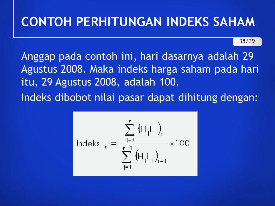 CONTOH PERHITUNGAN INDEKS SAHAM Anggap pada contoh ini, hari dasarnya adalah 29 Agustus 2008. Maka indeks harga saham pada hari itu, 29 Agustus 2008,