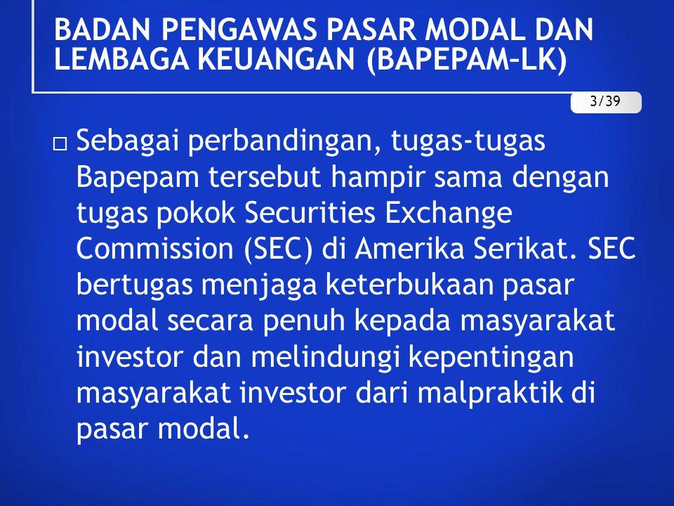  Sebagai perbandingan, tugas-tugas Bapepam tersebut hampir sama dengan tugas pokok Securities Exchange Commission (SEC) di Amerika Serikat. SEC bertu