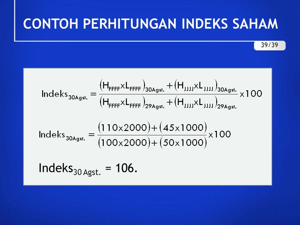 Indeks 30 Agst. = 106. CONTOH PERHITUNGAN INDEKS SAHAM 39/39