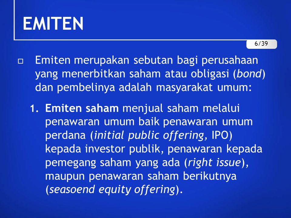EMITEN  Emiten merupakan sebutan bagi perusahaan yang menerbitkan saham atau obligasi (bond) dan pembelinya adalah masyarakat umum: 1. Emiten saham m