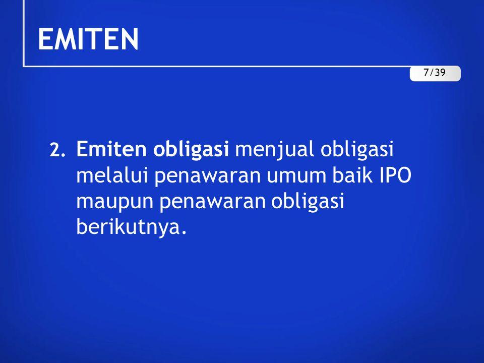 2. Emiten obligasi menjual obligasi melalui penawaran umum baik IPO maupun penawaran obligasi berikutnya. EMITEN 7/39