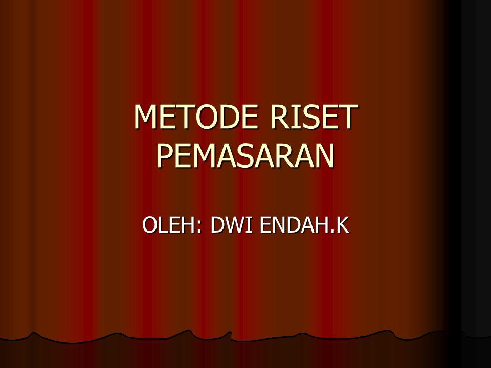 METODE RISET PEMASARAN OLEH: DWI ENDAH.K