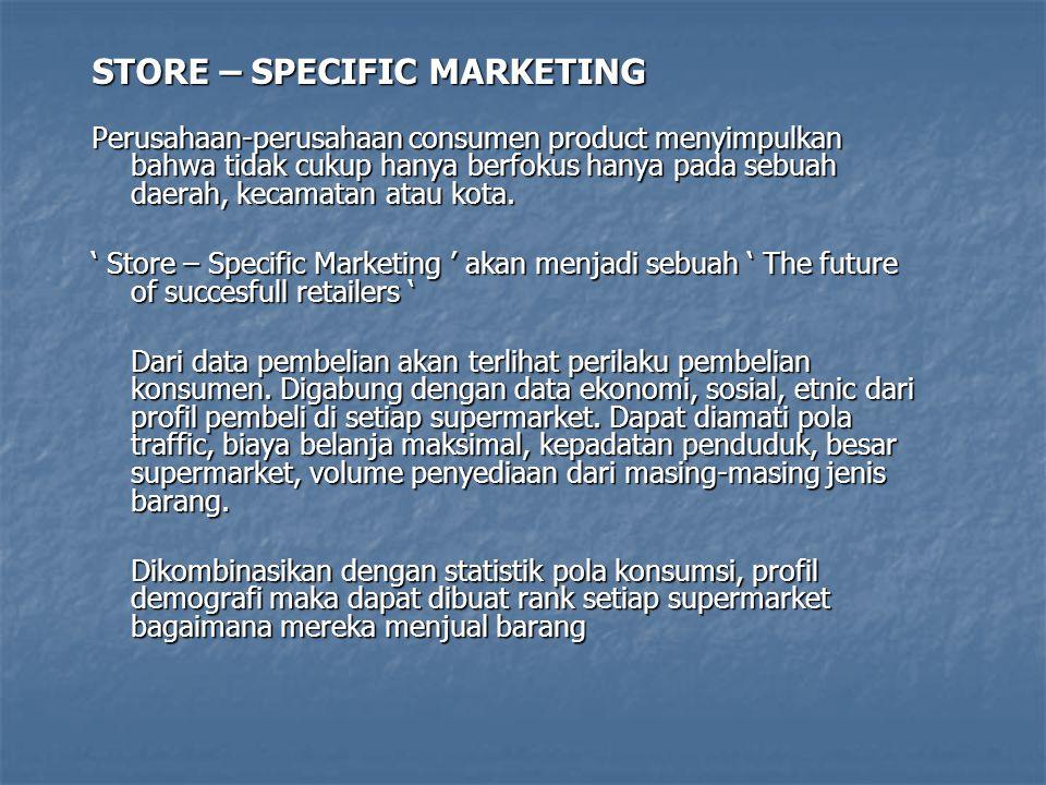 STORE – SPECIFIC MARKETING Perusahaan-perusahaan consumen product menyimpulkan bahwa tidak cukup hanya berfokus hanya pada sebuah daerah, kecamatan at