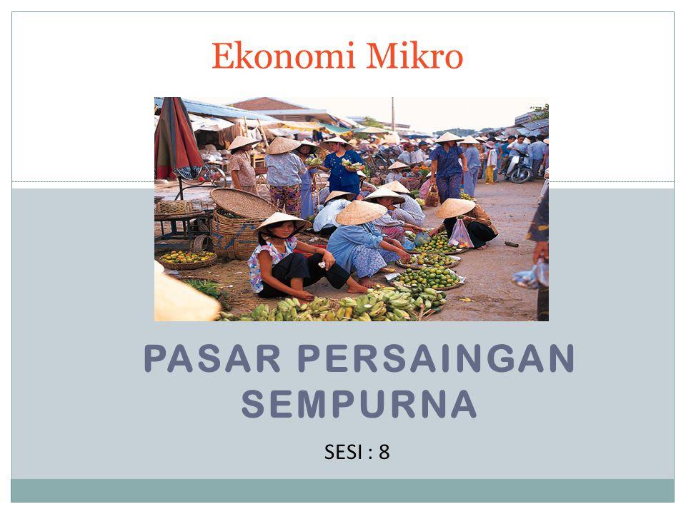 PASAR PERSAINGAN SEMPURNA Ekonomi Mikro SESI : 8