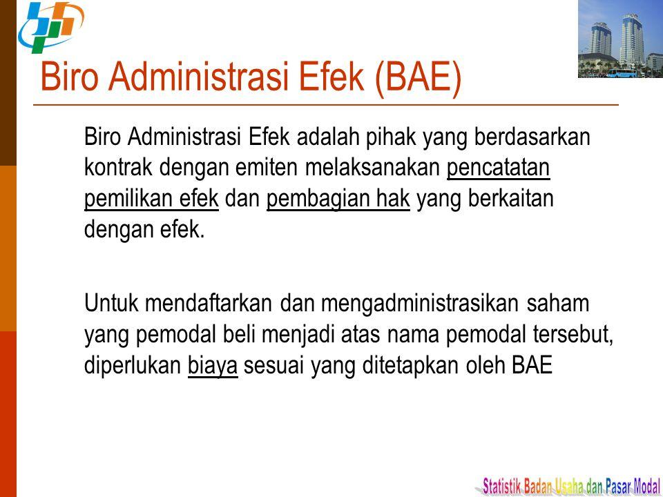 Biro Administrasi Efek (BAE) Biro Administrasi Efek adalah pihak yang berdasarkan kontrak dengan emiten melaksanakan pencatatan pemilikan efek dan pem