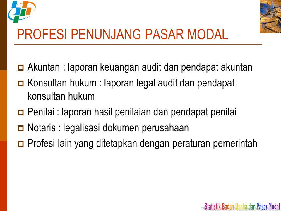 PROFESI PENUNJANG PASAR MODAL  Akuntan : laporan keuangan audit dan pendapat akuntan  Konsultan hukum : laporan legal audit dan pendapat konsultan h
