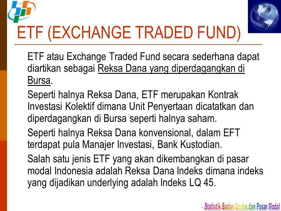 ETF (EXCHANGE TRADED FUND) ETF atau Exchange Traded Fund secara sederhana dapat diartikan sebagai Reksa Dana yang diperdagangkan di Bursa. Seperti hal
