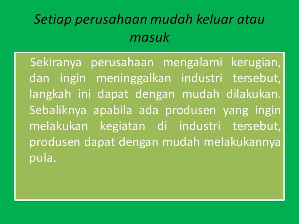 Menghasilkan barang serupa Barang yang dihasilkan berbagai perusahaan tidak mudah untuk dibeda-bedakan.
