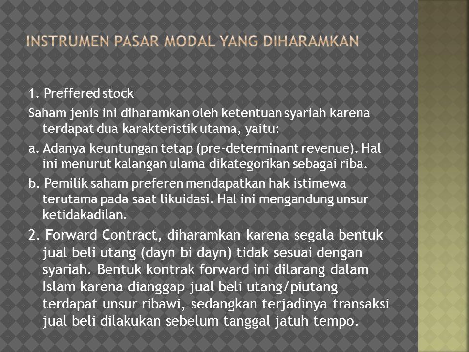 1. Preffered stock Saham jenis ini diharamkan oleh ketentuan syariah karena terdapat dua karakteristik utama, yaitu: a. Adanya keuntungan tetap (pre-d