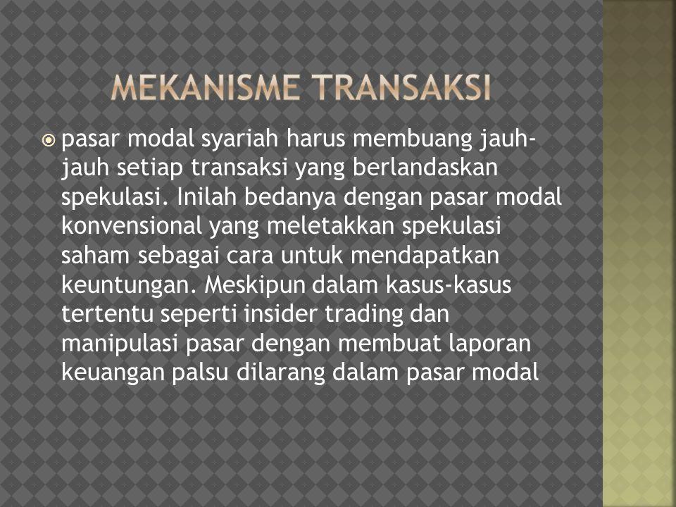  pasar modal syariah harus membuang jauh- jauh setiap transaksi yang berlandaskan spekulasi. Inilah bedanya dengan pasar modal konvensional yang mele