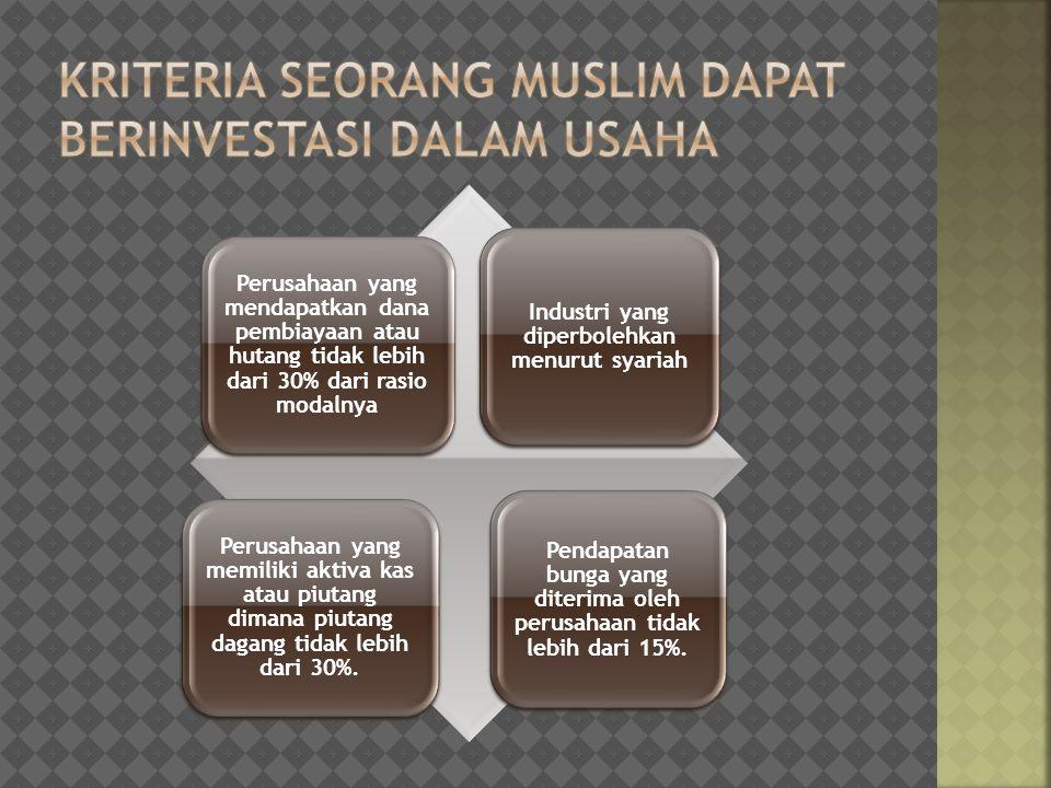 Perusahaan yang mendapatkan dana pembiayaan atau hutang tidak lebih dari 30% dari rasio modalnya Industri yang diperbolehkan menurut syariah Perusahaa