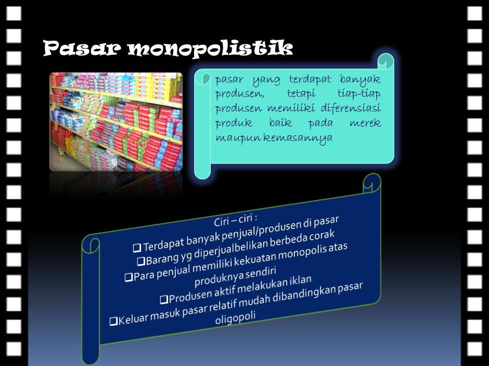 Pasar monopolistik pasar yang terdapat banyak produsen, tetapi tiap-tiap produsen memiliki diferensiasi produk baik pada merek maupun kemasannya
