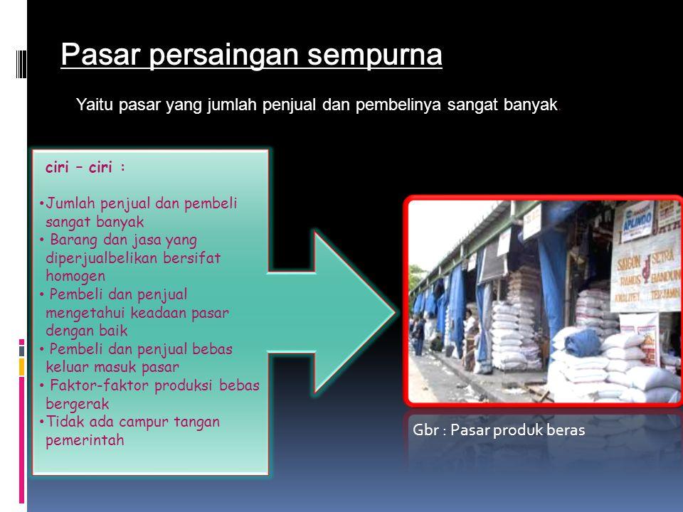 ciri – ciri : Jumlah penjual dan pembeli sangat banyak Barang dan jasa yang diperjualbelikan bersifat homogen Pembeli dan penjual mengetahui keadaan p
