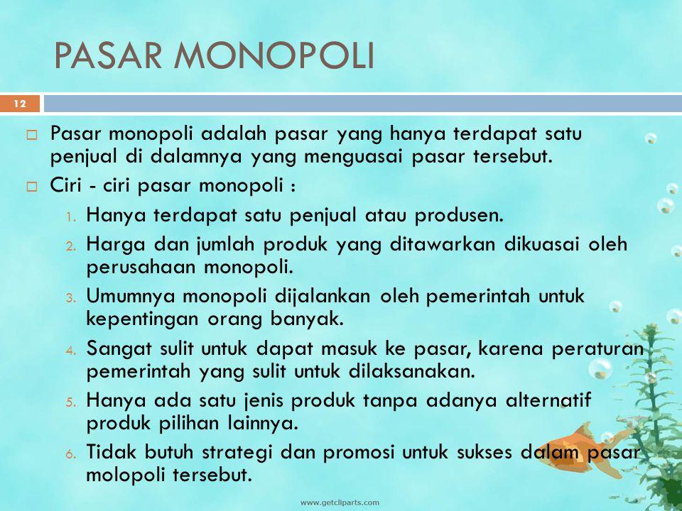 PASAR MONOPOLI PPasar monopoli adalah pasar yang hanya terdapat satu penjual di dalamnya yang menguasai pasar tersebut. CCiri - ciri pasar monopol