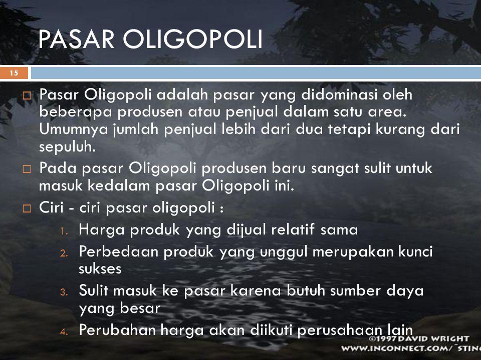 PASAR OLIGOPOLI  Pasar Oligopoli adalah pasar yang didominasi oleh beberapa produsen atau penjual dalam satu area. Umumnya jumlah penjual lebih dari