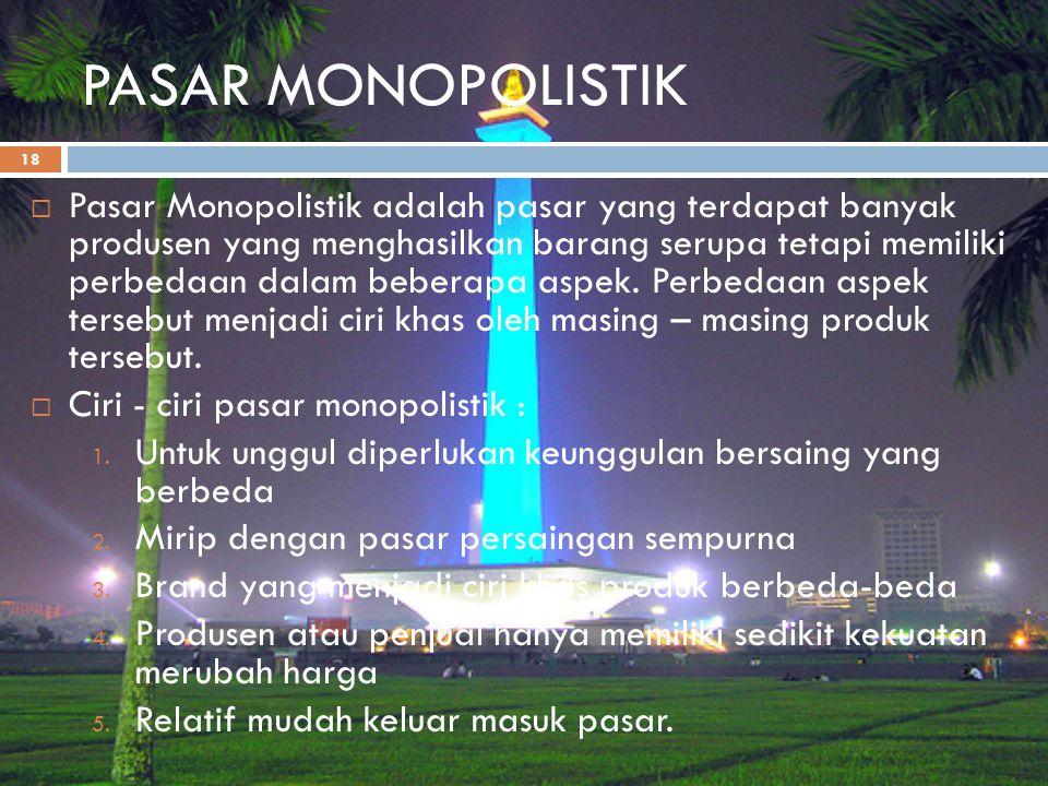 PASAR MONOPOLISTIK 18  Pasar Monopolistik adalah pasar yang terdapat banyak produsen yang menghasilkan barang serupa tetapi memiliki perbedaan dalam