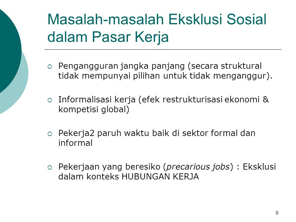 Masalah-masalah Eksklusi Sosial dalam Pasar Kerja  Pengangguran jangka panjang (secara struktural tidak mempunyai pilihan untuk tidak menganggur).