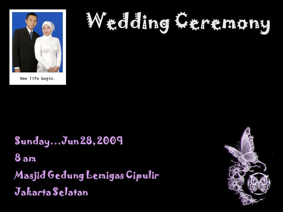 Wedding Ceremony Sunday…Jun 28, 2009 8 am Masjid Gedung Lemigas Cipulir Jakarta Selatan Kampung Artis, December 2006 New life begin…